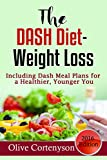 Dash Diet Weight Loss: The Dash  including Meal Plans For Weight Loss and A Younger You (Dash Diet Shopping List, Dash Diet , Dash Diet Action Plan Book 1)