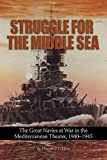 Struggle for the Middle Sea: The Great Navies at War in the Mediterranean