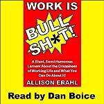 Work Is Bullshit! | Allison Erahl