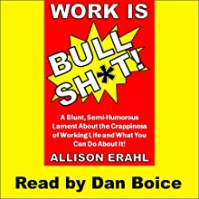 Work Is Bullshit! (       UNABRIDGED) by Allison Erahl Narrated by Dan Boice
