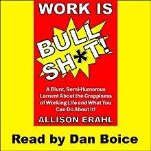 Work Is Bullshit! (       UNABRIDGED) by Allison Erahl Narrated by Dan Boice