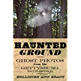 Haunted Ground: Ghost Photos from the Gettysburg Battlefield ~ Hollister Ann Grant