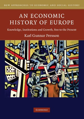 An Economic History of Europe: Knowledge, Institutions and Growth, 600 to the Present (New Approaches to Economic and Social History)