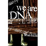 We Are DNA ~ Brian Lucas