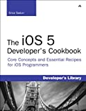 The iOS 5 Developer's Cookbook: Core Concepts and Essential Recipes for iOS Programmers (3rd Edition) (Developer''s Library)