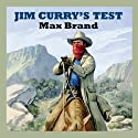 Jim Curry's Test (       UNABRIDGED) by Max Brand Narrated by Jeff Harding