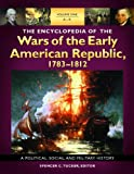 img - for The Encyclopedia of the Wars of the Early American Republic, 1783-1812 [3 volumes]: A Political, Social, and Military History book / textbook / text book