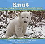 img - for Knut: How One Little Polar Bear Captivated the World [Hardcover] [2007] First Edition Ed. Craig Hatkoff, Juliana Hatkoff, Isabella Hatkoff, Dr. Gerald R. Uhlich book / textbook / text book