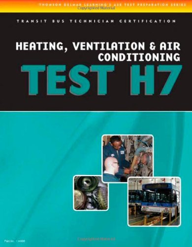 ASE Test Preparation - Transit Bus H7, Heating, Ventilation, & Air Conditioning (Delmar Learning's Ase Test Prep Series) - Cengage Learning - 1418065714 - ISBN: 1418065714 - ISBN-13: 9781418065713