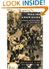 Making Americans: Immigration, Race, and the Origins of the Diverse Democracy