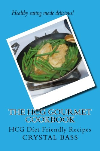 The HCG Gourmet Cookbook: HCG Diet Friendly Recipes