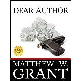 Dear Author - How Sending Agent Manuscript Queries & Receiving Publisher Rejection Letters Drives Writers Insane ~ Matthew W. Grant