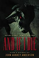 And If I Die (The Black or White Chronicles #3)