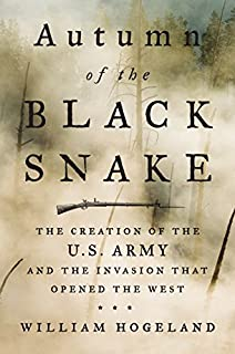 Book Cover: Autumn of the Black Snake: The Creation of the U.S. Army and the Conquest That Opened the West