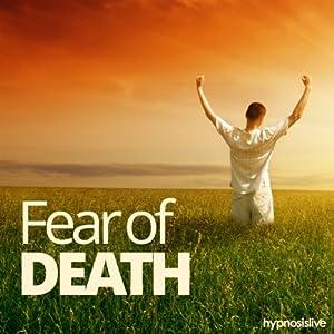 Fear of Death Hypnosis Speech
