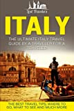 Italy: The Ultimate Italy Travel Guide By A Traveler For A Traveler: The Best Travel Tips; Where To Go, What To See And Much More (Lost Travelers Guide, Rome, Milan, Venice, Italy Travel Guide)