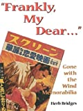 img - for Frankly, My Dear... Gone with the Wind Memorabilia, 2nd Edition 2nd edition by Herb Bridges (1996) Paperback book / textbook / text book