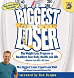 img - for The Biggest Loser: The Weight Loss Program to Transform Your Body, Health, and Life--Adapted from NBC's Hit Show! book / textbook / text book