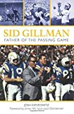 img - for Sid Gillman: Father of the Passing Game by Katzowitz, Josh (2012) Paperback book / textbook / text book