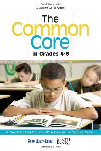 The Common Core In Grades 4-6: Top Nonfiction Titles From School Library Journal And The Horn Book Magazine (Classroom Go-To Guides) front-1030176
