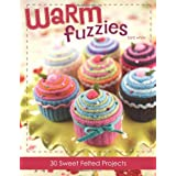 Warm Fuzzies: 30 Sweet Felted Projects ~ Betz White