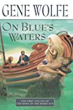On Blue's Waters: Volume One of 'The Book of the Short Sun' (0312872577) by Wolfe, Gene