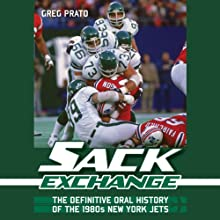 Sack Exchange: The Definitive Oral History of the 1980s New York Jets (       UNABRIDGED) by Greg Prato Narrated by Bob Dunsworth