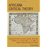 Africana Critical Theory: Reconstructing The Black Radical Tradition, From W. E. B. Du Bois and C. L. R. James...