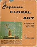 img - for Japanese Floral Art: Symbolism, Cult, and Practice book / textbook / text book