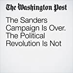 The Sanders Campaign Is Over. The Political Revolution Is Not | Sarah Jaffe
