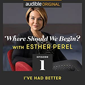 Ep. 1: I've Had Better Radio/TV Program by Esther Perel