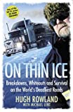 Hugh Rowland On Thin Ice: Breakdowns, Whiteouts and Survival with the Ice Road Truckers