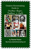 Creative Homemaking Guide to Christmas Recipes, Traditions, and Crafts