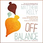 Off Balance: Getting Beyond the Work-Life Balance Myth to Personal and Professional Satisfaction (       UNABRIDGED) by Matthew Kelly Narrated by Mike Chamberlain