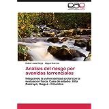 Análisis del riesgo por avenidas torrenciales: Integrando la vulnerabilidad social con la evaluación física. Caso...