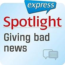 Spotlight express - Kommunikation: Wortschatz-Training Englisch - Schlechte Nachrichten überbingen Hörbuch von  div. Gesprochen von:  div.