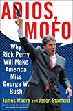 Adios, Mofo: Why Rick Perry Will Make America Miss George W. Bush (080509606X) by Moore, James