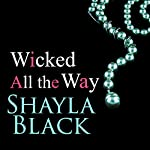 Wicked All the Way: Wicked Lovers, Book 6.5 (       UNABRIDGED) by Shayla Black Narrated by Christian Fox
