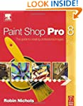 Paint Shop Pro 8: The Guide to Creati...