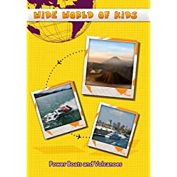 Wide World of Kids Power Boats and Volcanoes