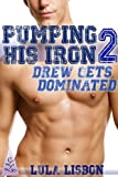 img - for Pumping His Iron, 2: Drew Gets Dominated (Gay Dubcon Menage BDSM Voyeur Erotica) book / textbook / text book