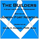 Builders: A Story and Study of Freemasonry Audiobook by Joseph Fort Newton Narrated by Craig C Hummel, PGM - Iowa