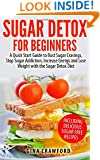 Sugar Detox for Beginners: A Quick Start Guide to Bust Sugar Cravings, Stop Sugar Addiction, Increase Energy and Lose Weight with the Sugar Detox Diet, Including Sugar Free Recipes