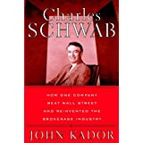 Charles Schwab: How One Company Beat Wall Street and Reinvented the Brokerage Industry ~ John Kador