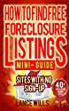 How To Find Free Foreclosure Listing Sites With No Sign-up Mini-Guide: Find Foreclosure Homes For Sale On The Internet In Your Area Today - Includes 40+ FREE Foreclosure Listings Sites