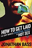 How To Get Laid: The Gay Man's Essential Guide To Hot Sex (1555838863) by Ray, Parker