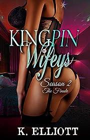 Kingpin Wifeys Season 2: Part 7 the Season Finale