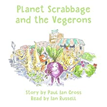 Planet Scrabbage and the Vegerons Audiobook by Paul Ian Cross Narrated by Ian Russell