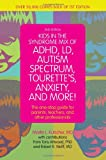 Kids in the Syndrome Mix of ADHD, LD, Autism Spectrum, Tourettes, Anxiety, and More!: The one stop guide for parents, teachers, and other professionals