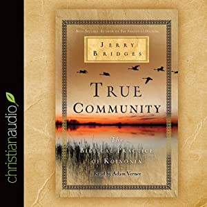 True Community: The Biblical Practice of Koinonia | [Jerry Bridges]